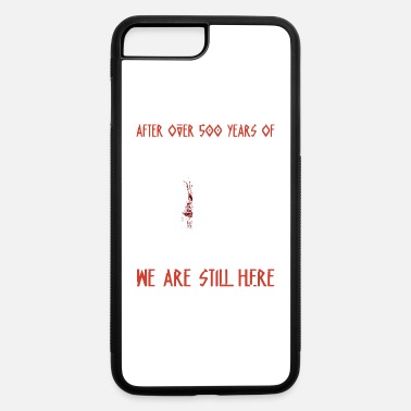 Treaty After over 500 years of massacres exile - iPhone 7 & 8 Plus Case