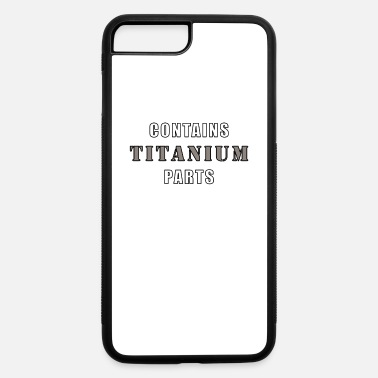 Hip Contains Titanium Parts - iPhone 7 & 8 Plus Case