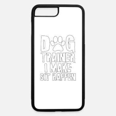 Sit Dog Trainer I Make Sit Happen - iPhone 7 & 8 Plus Case