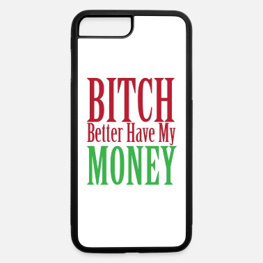 Bitch Better Have My Money BITCH BETTER HAVE MY MONEY - iPhone 7 & 8 Plus Case