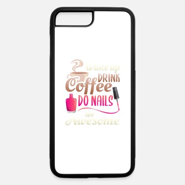 Tech Wake Up Drink Coffee Do Nails Polish, Women's - iPhone 7 & 8 Plus Case