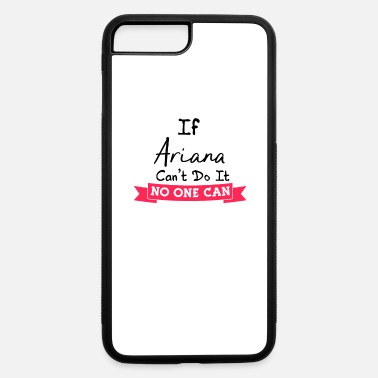 Name Ariana Gifts for Women Name - iPhone 7 & 8 Plus Case