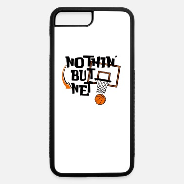 Net Nothin But Net Nothing But Net Basketball - iPhone 7 & 8 Plus Case