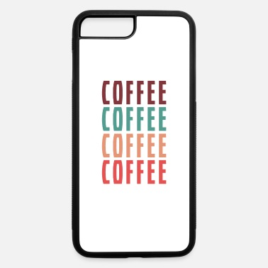 Coffee coffee coffee coffee coffee - iPhone 7 & 8 Plus Case