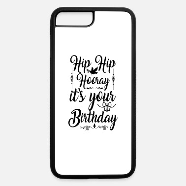 Hip Hip Hooray It's Your Birthday - iPhone 7 & 8 Plus Case