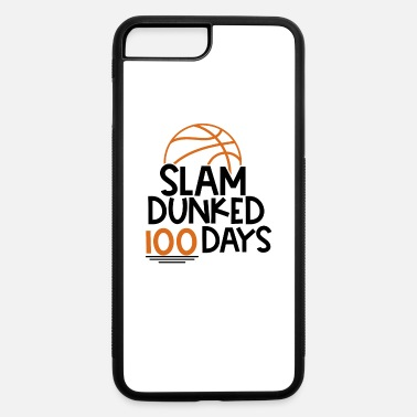 100 Days Of School 100 Days of School Basketball Slam Dunked 100 Days - iPhone 7 & 8 Plus Case