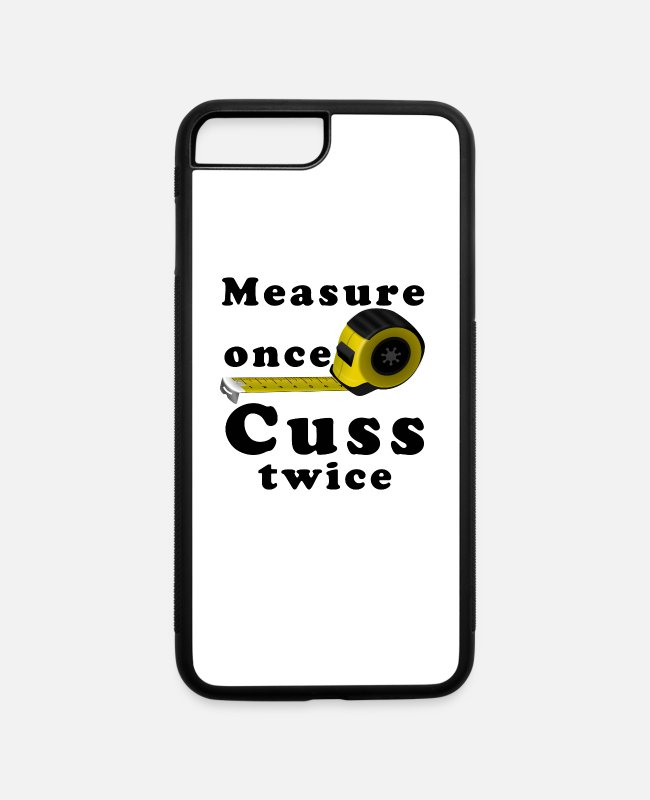 Carpentry iPhone Cases - Measure Once Cuss Twice Funny Carpentry Shirts - iPhone 7 & 8 Plus Case white/black
