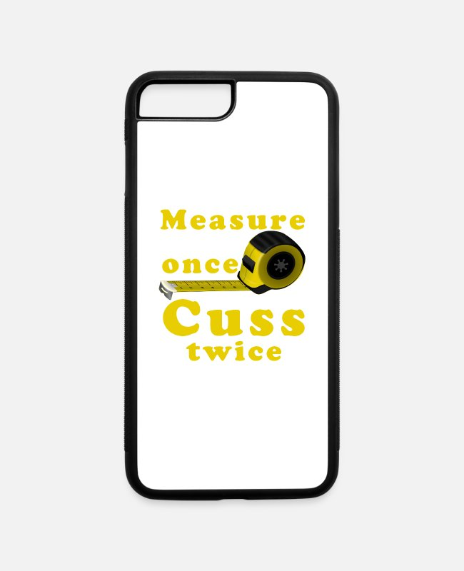 Quote iPhone Cases - Measure Once Cuss Twice Funny Woodworking Quote - iPhone 7 & 8 Plus Case white/black