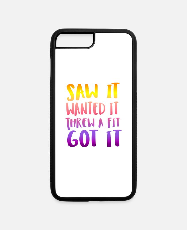 Temper Tantrum iPhone Cases - Saw It Wanted It Threw a Fit Got It - iPhone 7 & 8 Plus Case white/black