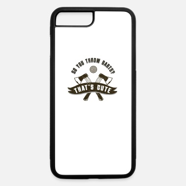 Dart Axe Throwing So You Throw Darts Thats Cute Funny H - iPhone 7 & 8 Plus Case