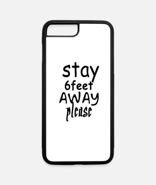 Away iPhone Cases - Please stay 6 feet away, Stay Home Shirt - iPhone 7 & 8 Plus Case white/black
