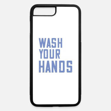 Wash Your Hands Wash your hands - iPhone 7 & 8 Plus Case