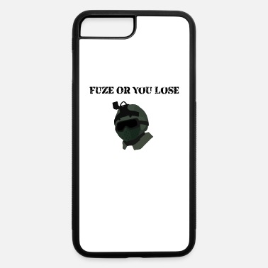 Rainbow Six Siege Fuze or you lose funny rainbow six siege - iPhone 7 & 8 Plus Case