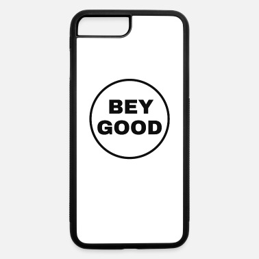 Bey Bey Good - iPhone 7 & 8 Plus Case