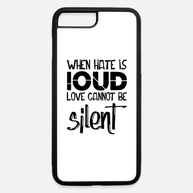Brand When hate is loud love cannot be silent t-shirts - iPhone 7 & 8 Plus Case