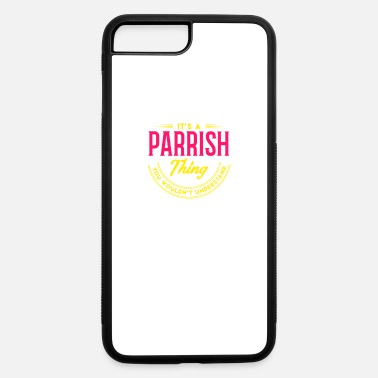 Up It's A Parrish Thing Last Name Surname Pride - iPhone 7 & 8 Plus Case
