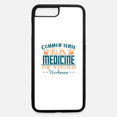 Workman Common sense is in medicine the master workman - iPhone 7 & 8 Plus Case