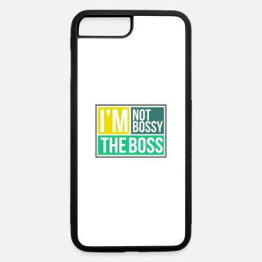 Bossy I'm Not Bossy The Boss - Bossy - iPhone 7 & 8 Plus Case