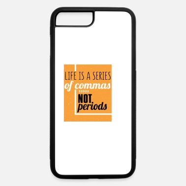 Birthday Gif Life Is A Series Of Commas,,, Novelty Birthday Gif - iPhone 7 & 8 Plus Case