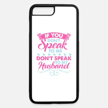 Husband If You Don't Speak To Me Don't Speak To My Husband - iPhone 7 & 8 Plus Case