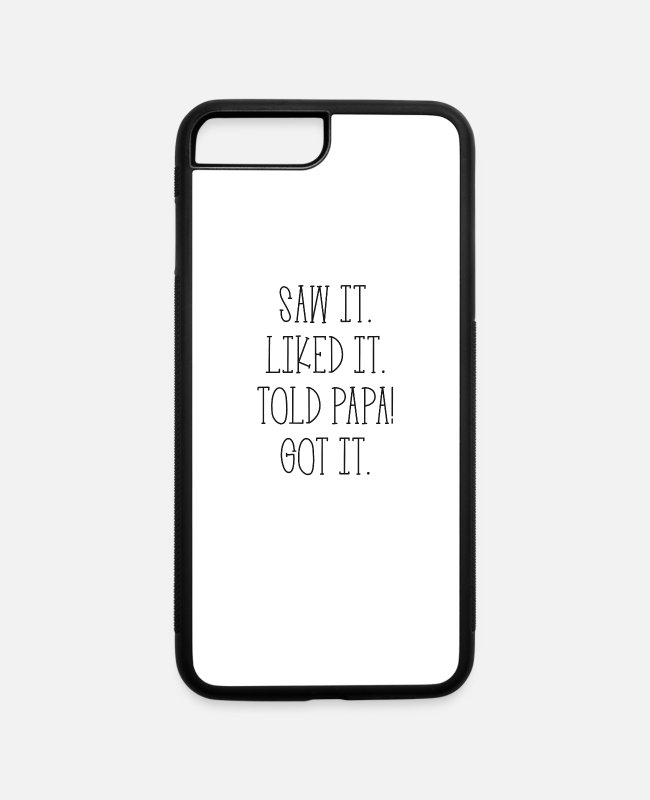 Son iPhone Cases - Saw It Liked It Told Papa Got It - iPhone 7 & 8 Plus Case white/black