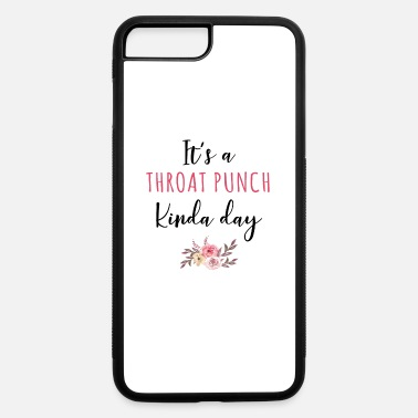 Humorjoke It's A Throat Punch Kinda Day Flower Fun Humorous - iPhone 7 & 8 Plus Case