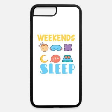 Life Weekends are too short for sleep - iPhone 7 & 8 Plus Case