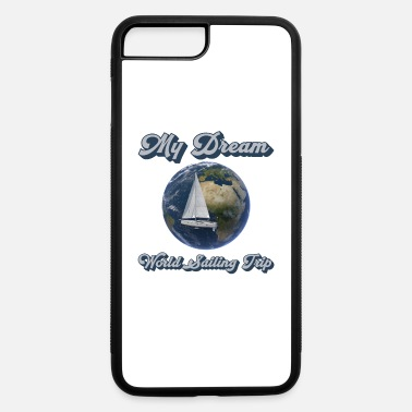 World Trip My Dream - World Sailing Trip - iPhone 7 & 8 Plus Case