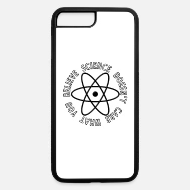 Science Doesn't Care What You Believe - iPhone 7 & 8 Plus Case