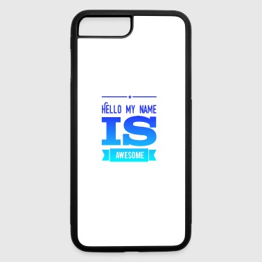 Hello my name is awesome - iPhone 7 Plus/8 Plus Rubber Case