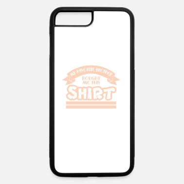 Sibling Saying A Bros Tee For Siblings Saying My Favorite - iPhone 7 & 8 Plus Case