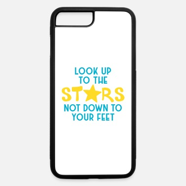 Feet Up Look up to the stars not down to your feet - iPhone 7 & 8 Plus Case