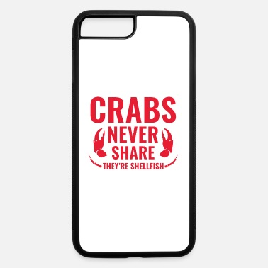 Crab Crabs Never Share - iPhone 7 & 8 Plus Case