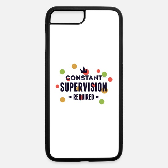Constant iPhone Cases - Constant Supervision Required Funny - iPhone 7 & 8 Plus Case white/black