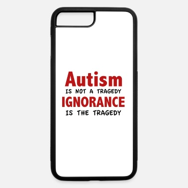 Autism2013 Autism Is Not A Tragedy - iPhone 7 & 8 Plus Case
