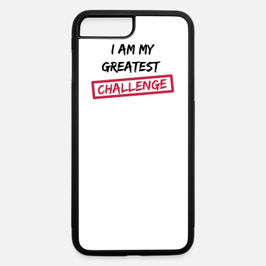 I am my greatest challenge - iPhone 7 & 8 Plus Case