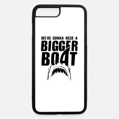 Bigger Boat We re Gonna Need A Bigger Boat - iPhone 7 & 8 Plus Case