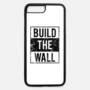Wall Build The Wall Design - iPhone 7 & 8 Plus Case