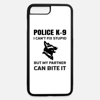 Police K-9 Can't Fix Stupid My Partner Can Bite - iPhone 7 & 8 Plus Case