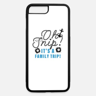 Family Trip It's A Family Trip Marine - iPhone 7 & 8 Plus Case