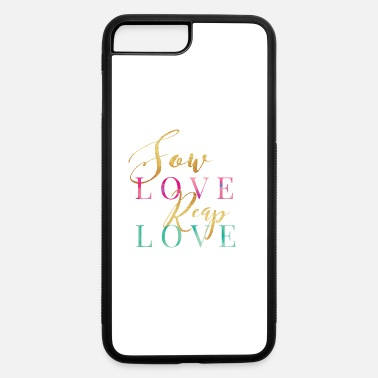 Sow Sow Love Reap Love - iPhone 7 Plus/8 Plus Rubber Case