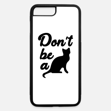Dont Be Such A Pussy Don't be a pussy - iPhone 7 & 8 Plus Case