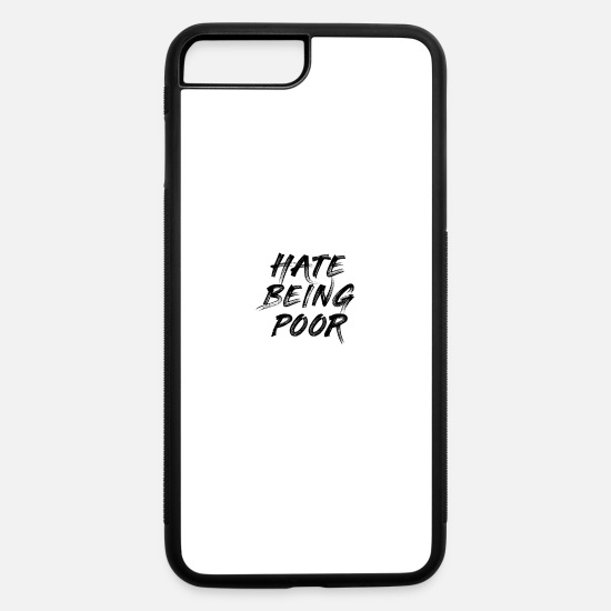 Rich iPhone Cases - HATE BEING POOR - iPhone 7 & 8 Plus Case white/black