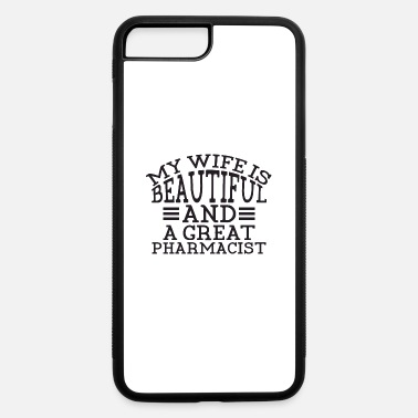 My Wife Is A Geat Pharmacist - iPhone 7 & 8 Plus Case