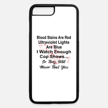 Blood I Watch Enough Cop Shows So They Will Never Find U - iPhone 7 & 8 Plus Case