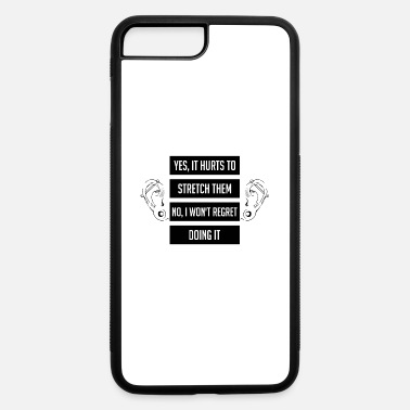 Stoner Yes It Hurts To Stretch Them - iPhone 7 & 8 Plus Case