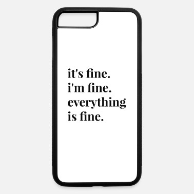 Fine It's Fine I'm Fine Everything Is Fine - iPhone 7 & 8 Plus Case