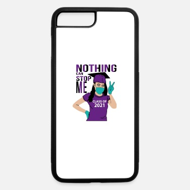 Class Of 2021 Nothing Can Stop Me Class Of 2021 - iPhone 7 & 8 Plus Case