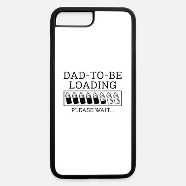 Dad To Be Dad To Be Loading - iPhone 7 & 8 Plus Case