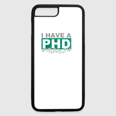I Have A Phd - iPhone 7 Plus/8 Plus Rubber Case